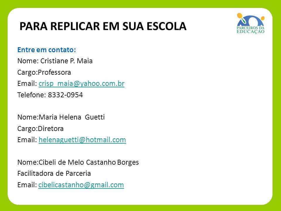 Entre em contato: Nome: Cristiane P. Maia Cargo:Professora Email: Email: crisp_maia@yahoo.com.brcrisp_maia@yahoo.com.br Telefone: 8332-0954 Nome:Maria