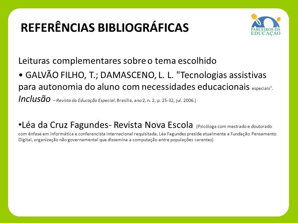 REFERÊNCIAS BIBLIOGRÁFICAS Leituras complementares sobre o tema escolhido GALVÃO FILHO, T.; DAMASCENO, L. L.