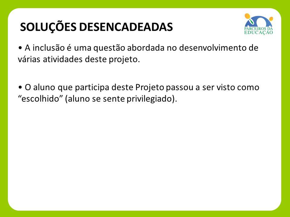 SOLUÇÕES DESENCADEADAS A inclusão é uma questão abordada no desenvolvimento de várias atividades deste projeto.