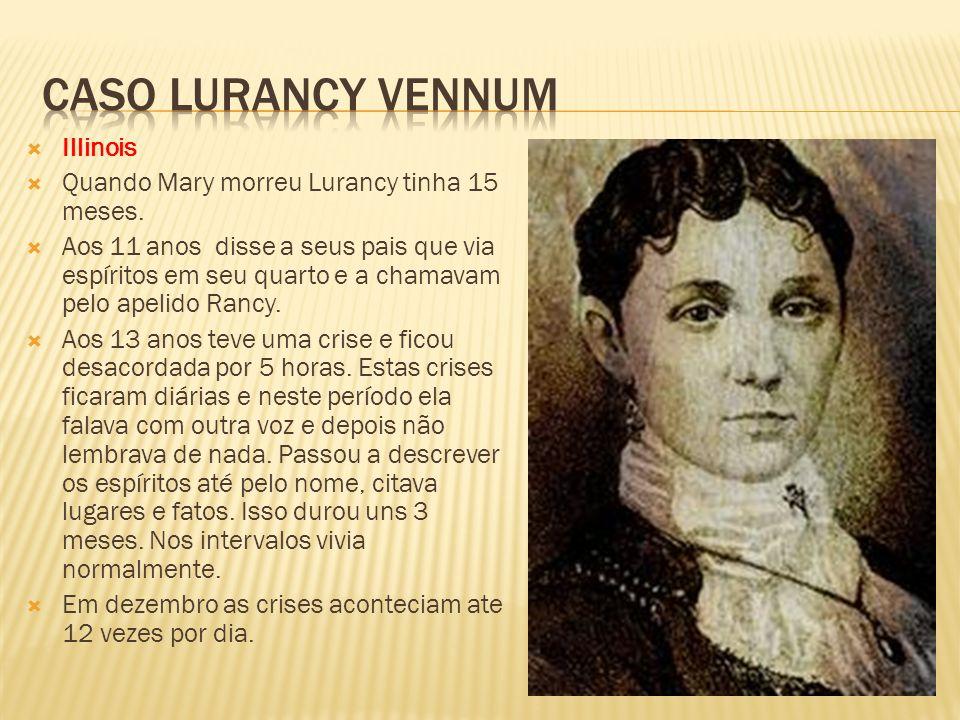 Illinois Quando Mary morreu Lurancy tinha 15 meses. Aos 11 anos disse a seus pais que via espíritos em seu quarto e a chamavam pelo apelido Rancy. Aos