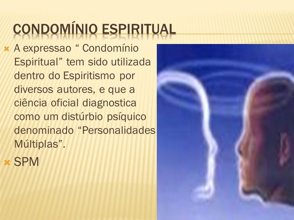 A expressao Condomínio Espiritual tem sido utilizada dentro do Espiritismo por diversos autores, e que a ciência oficial diagnostica como um distúrbio
