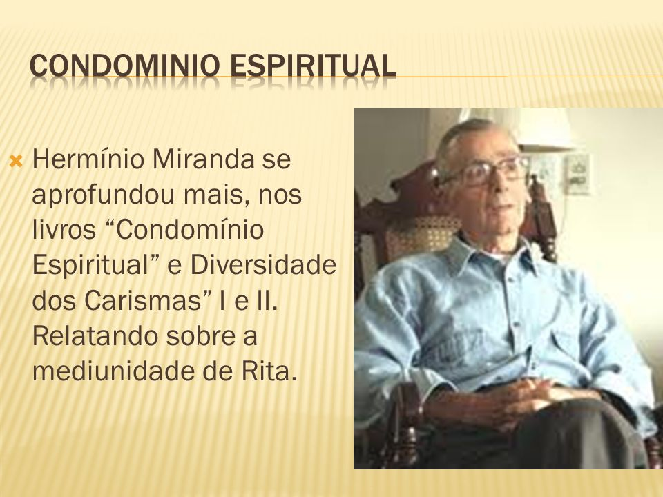 Hermínio Miranda se aprofundou mais, nos livros Condomínio Espiritual e Diversidade dos Carismas I e II. Relatando sobre a mediunidade de Rita.