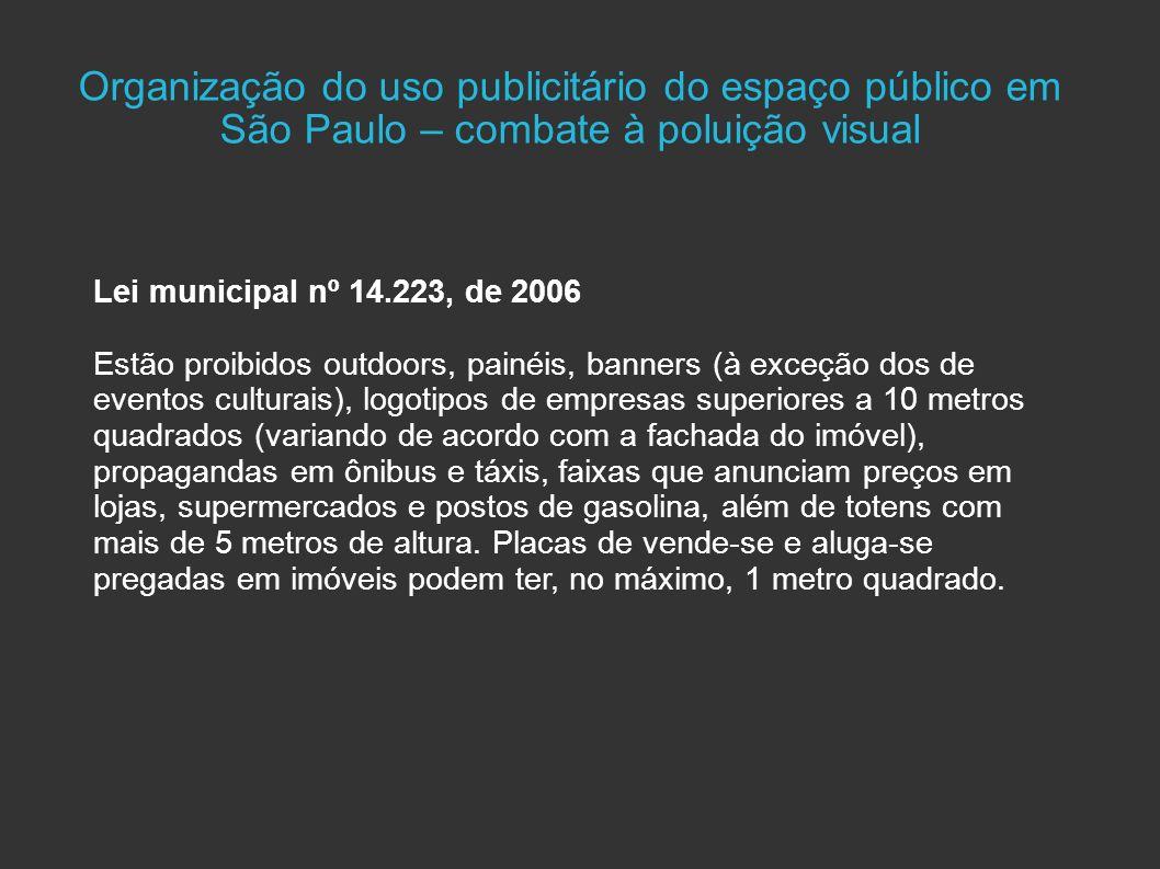 Lei municipal nº 14.223, de 2006 Estão proibidos outdoors, painéis, banners (à exceção dos de eventos culturais), logotipos de empresas superiores a 1