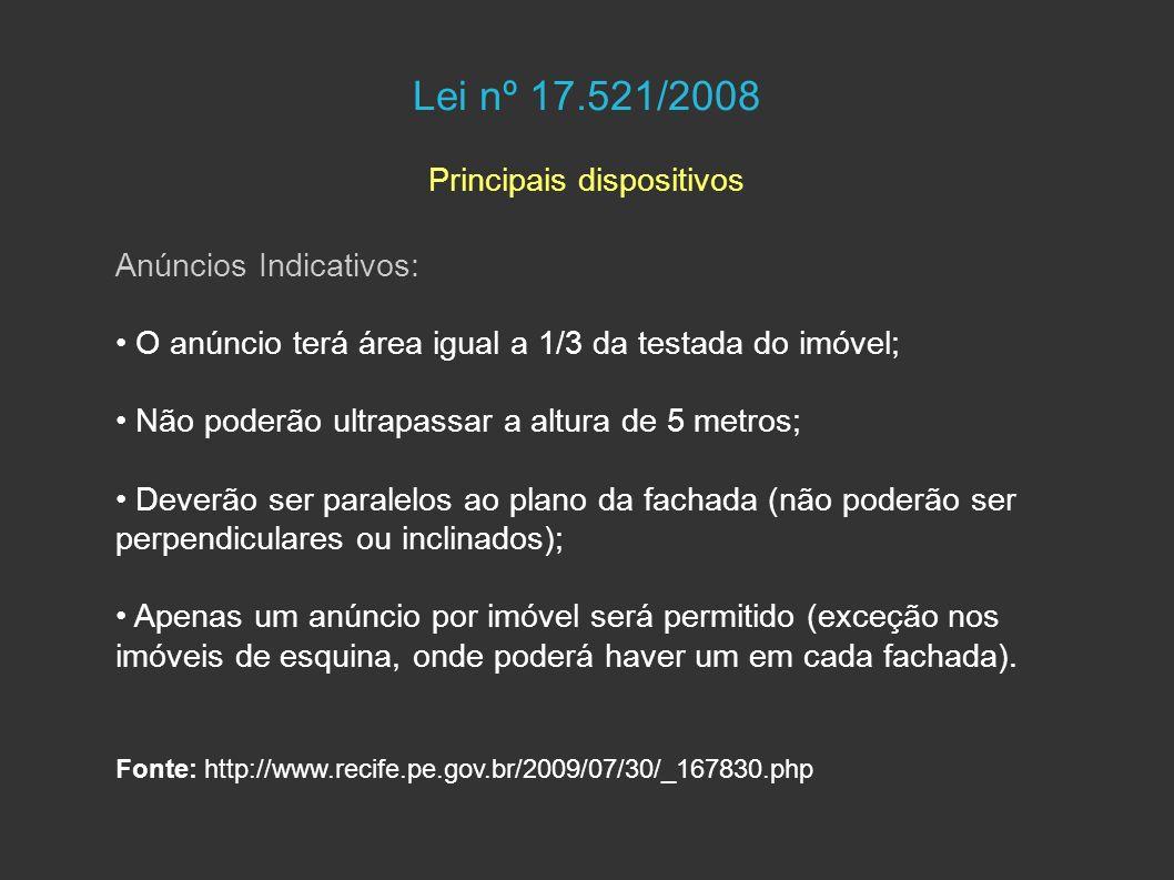 Lei nº 17.521/2008 Principais dispositivos Anúncios Indicativos: O anúncio terá área igual a 1/3 da testada do imóvel; Não poderão ultrapassar a altur
