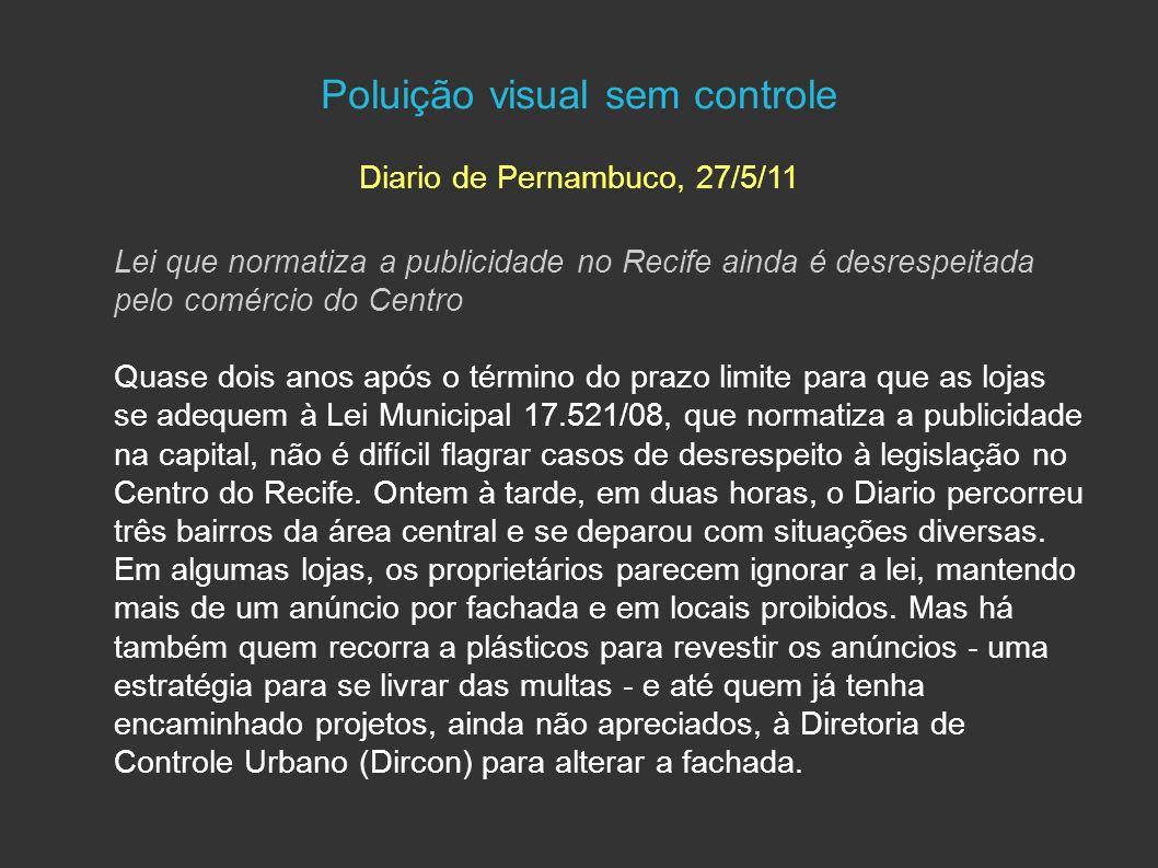 Poluição visual sem controle Diario de Pernambuco, 27/5/11 Lei que normatiza a publicidade no Recife ainda é desrespeitada pelo comércio do Centro Qua