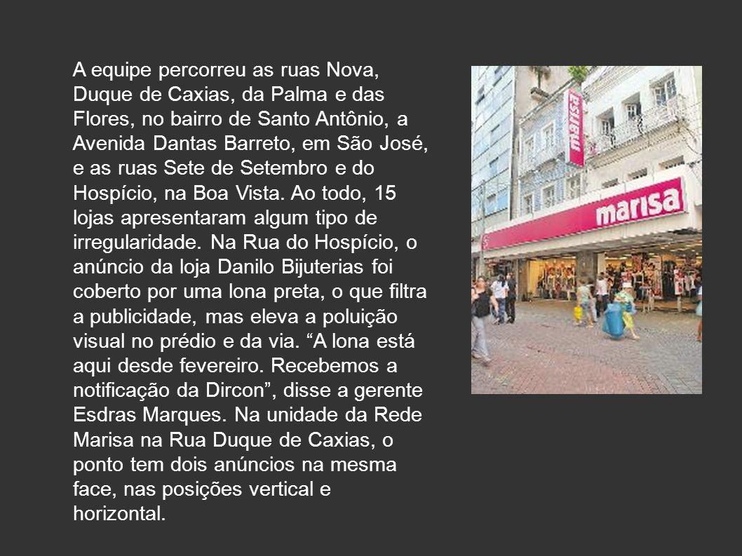 A equipe percorreu as ruas Nova, Duque de Caxias, da Palma e das Flores, no bairro de Santo Antônio, a Avenida Dantas Barreto, em São José, e as ruas