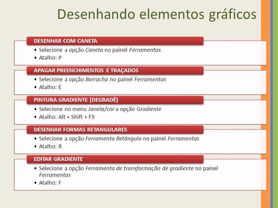 Desenhando elementos gráficos Selecione a opção Caneta no painel Ferramentas Atalho: P DESENHAR COM CANETA Selecione a opção Borracha no painel Ferram