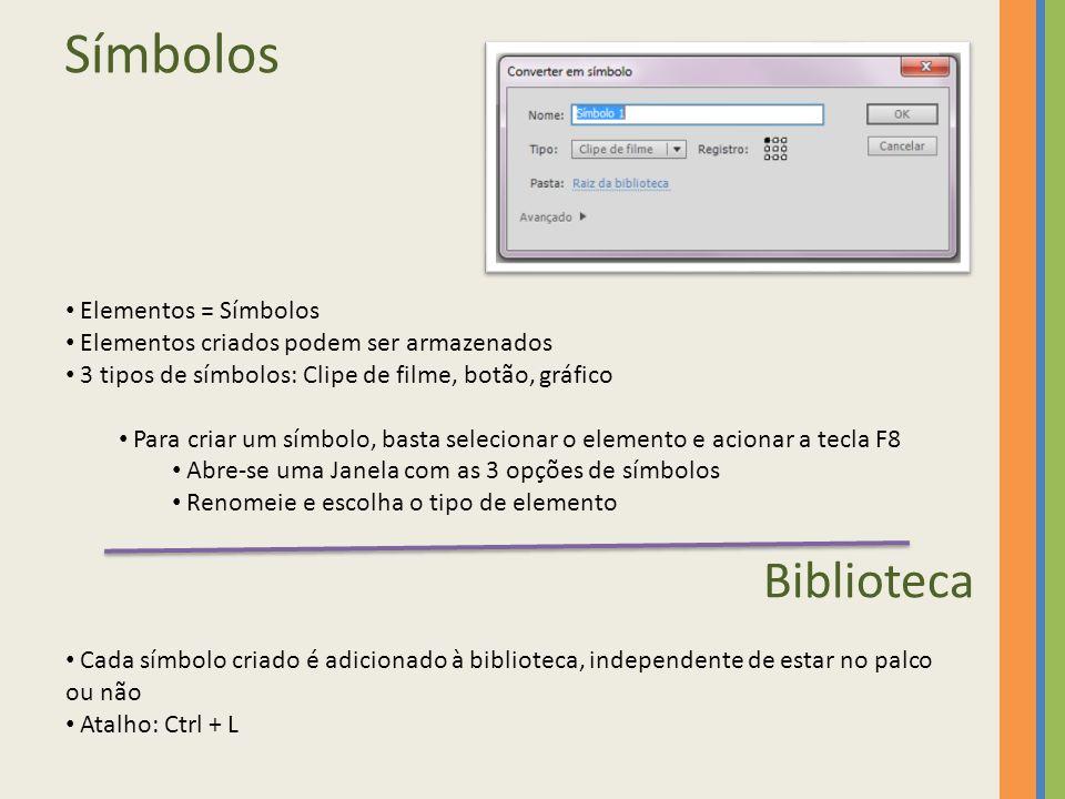 Símbolos Elementos = Símbolos Elementos criados podem ser armazenados 3 tipos de símbolos: Clipe de filme, botão, gráfico Para criar um símbolo, basta