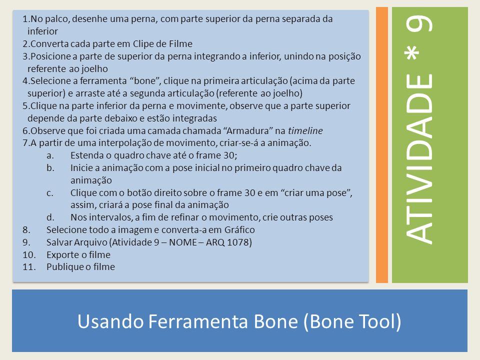Usando Ferramenta Bone (Bone Tool) ATIVIDADE * 9 1.No palco, desenhe uma perna, com parte superior da perna separada da inferior 2.Converta cada parte