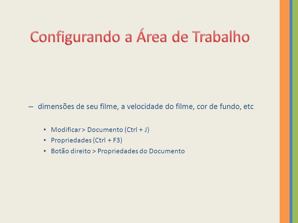 – dimensões de seu filme, a velocidade do filme, cor de fundo, etc Modificar > Documento (Ctrl + J) Propriedades (Ctrl + F3) Botão direito > Proprieda