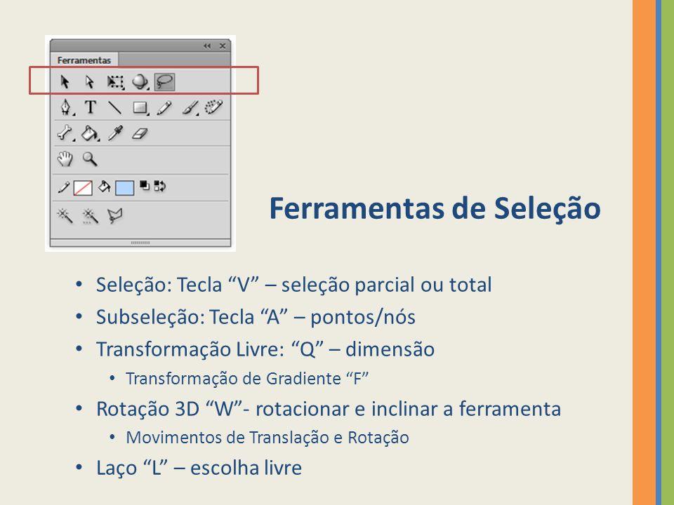Ferramentas de Seleção Seleção: Tecla V – seleção parcial ou total Subseleção: Tecla A – pontos/nós Transformação Livre: Q – dimensão Transformação de