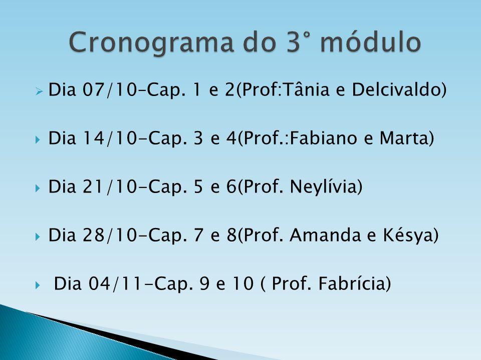 Dia 07/10–Cap. 1 e 2(Prof:Tânia e Delcivaldo) Dia 14/10-Cap. 3 e 4(Prof.:Fabiano e Marta) Dia 21/10-Cap. 5 e 6(Prof. Neylívia) Dia 28/10-Cap. 7 e 8(Pr