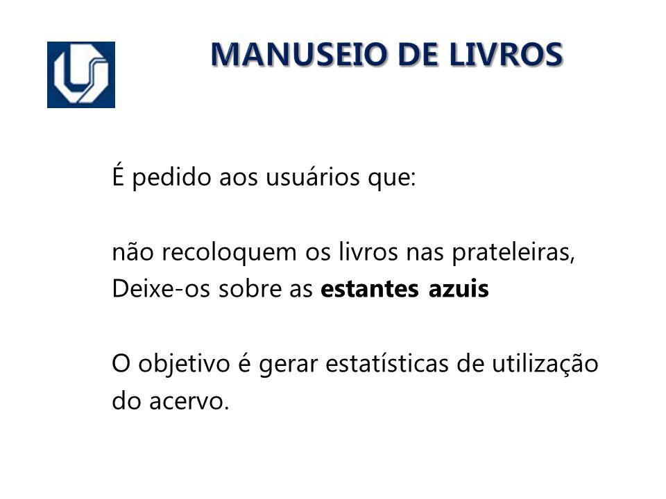 MANUSEIO DE LIVROS É pedido aos usuários que: não recoloquem os livros nas prateleiras, Deixe-os sobre as estantes azuis O objetivo é gerar estatístic
