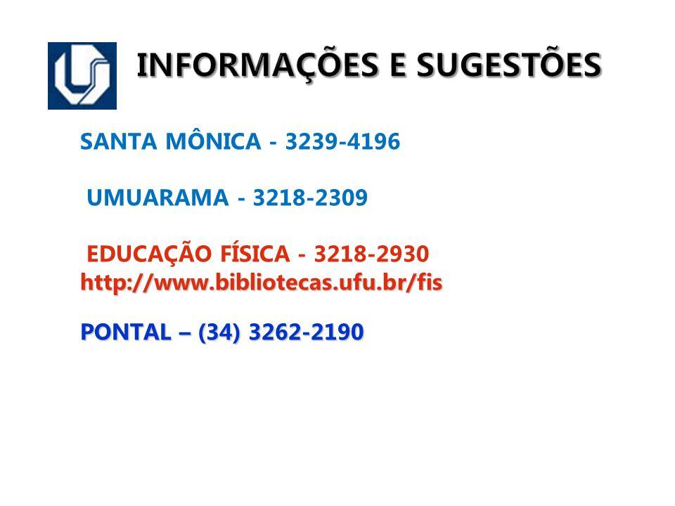 INFORMAÇÕES E SUGESTÕES SANTA MÔNICA - 3239-4196 UMUARAMA - 3218-2309 EDUCAÇÃO FÍSICA - 3218-2930http://www.bibliotecas.ufu.br/fis PONTAL – (34) 3262-