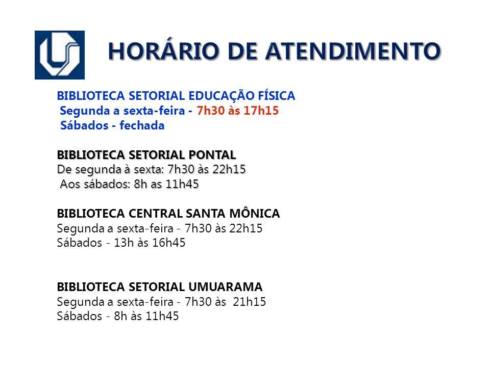 HORÁRIO DE ATENDIMENTO BIBLIOTECA SETORIAL EDUCAÇÃO FÍSICA Segunda a sexta-feira - 7h30 às 17h15 Sábados - fechada BIBLIOTECA SETORIAL PONTAL De segun