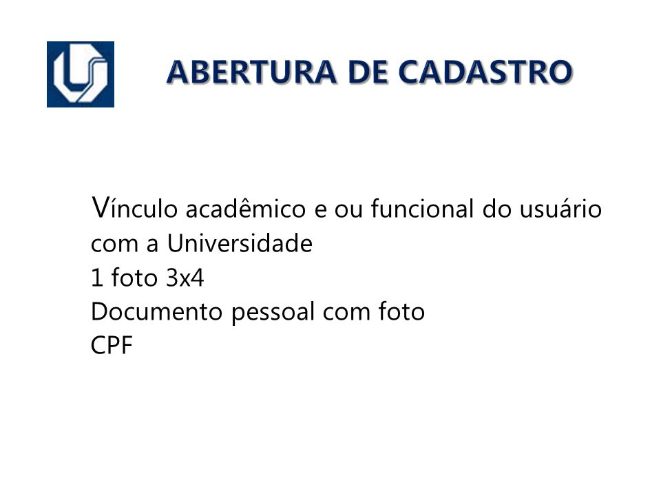 ABERTURA DE CADASTRO V ínculo acadêmico e ou funcional do usuário com a Universidade 1 foto 3x4 Documento pessoal com foto CPF