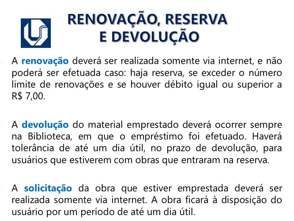 RENOVAÇÃO, RESERVA E DEVOLUÇÃO A renovação deverá ser realizada somente via internet, e não poderá ser efetuada caso: haja reserva, se exceder o númer