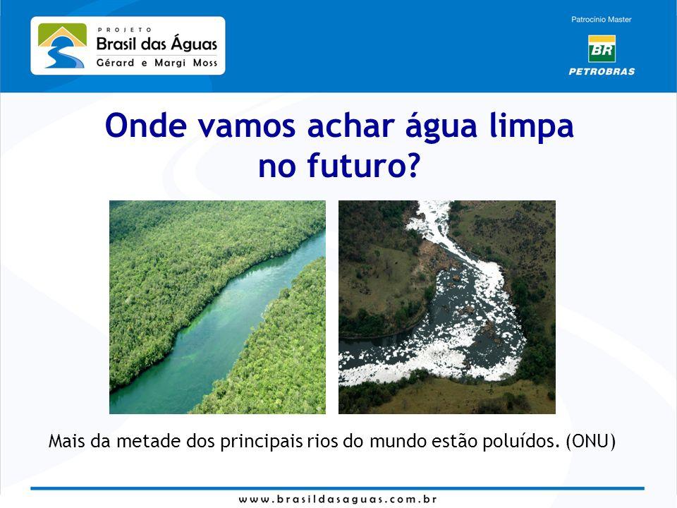 Mais da metade dos principais rios do mundo estão poluídos. (ONU) Onde vamos achar água limpa no futuro?