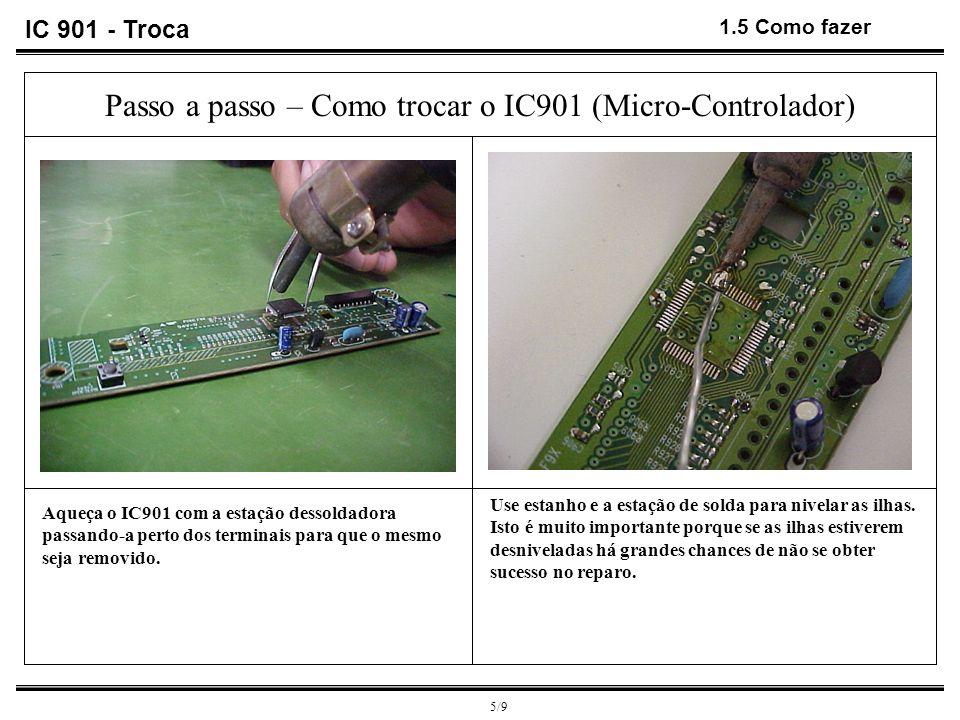 6/9 1.6 Como fazer Passos para soldar o IC901 1º Passo - Solde um terminal de uma das extremidades do CI e verifique se o mesmo está centralizado conforme foto acima.