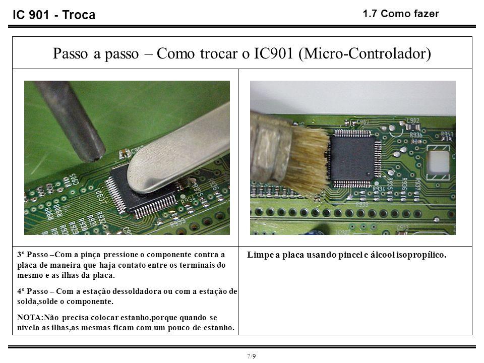 7/9 1.7 Como fazer Limpe a placa usando pincel e álcool isopropílico. 3º Passo –Com a pinça pressione o componente contra a placa de maneira que haja