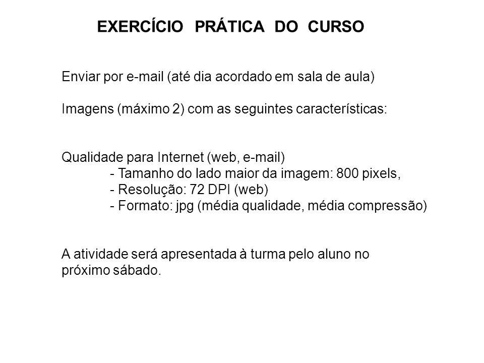 EXERCÍCIO PRÁTICA DO CURSO Enviar por e-mail (até dia acordado em sala de aula) Imagens (máximo 2) com as seguintes características: Qualidade para In