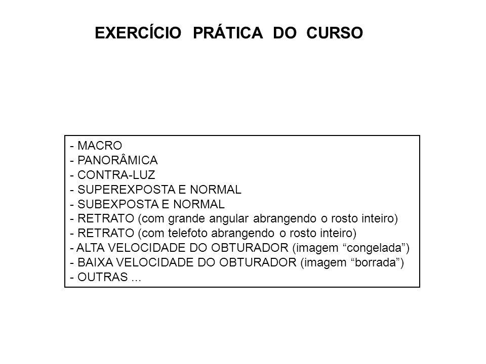 EXERCÍCIO PRÁTICA DO CURSO - MACRO - PANORÂMICA - CONTRA-LUZ - SUPEREXPOSTA E NORMAL - SUBEXPOSTA E NORMAL - RETRATO (com grande angular abrangendo o