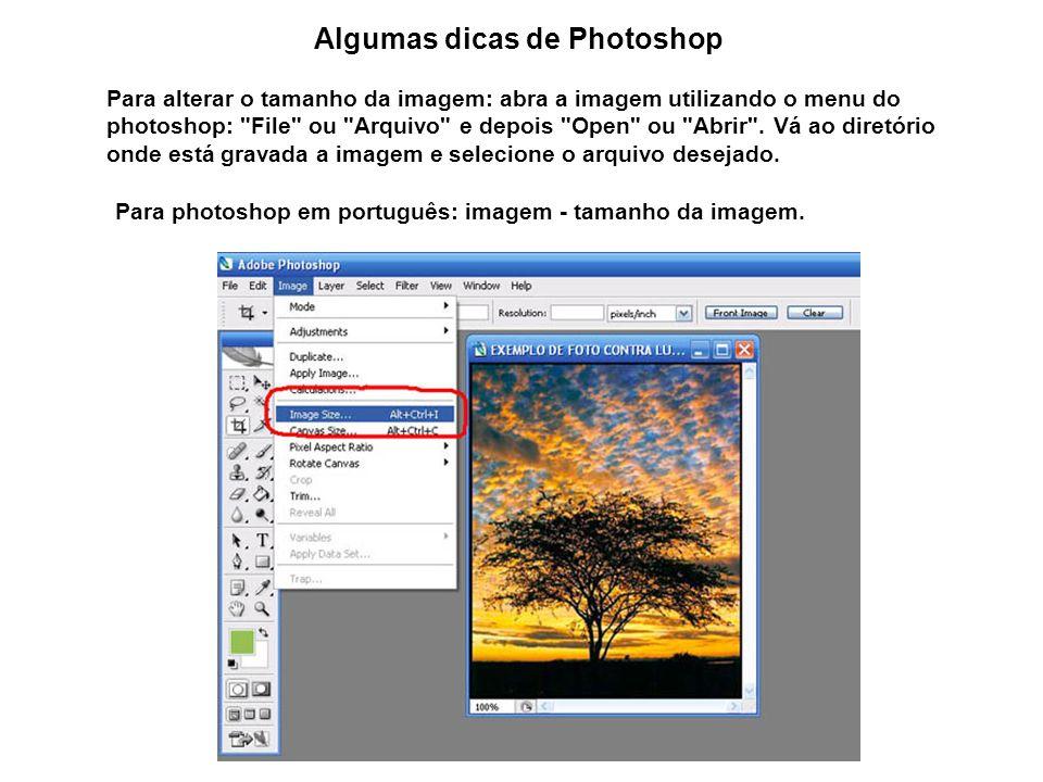 Algumas dicas de Photoshop Para alterar o tamanho da imagem: abra a imagem utilizando o menu do photoshop: