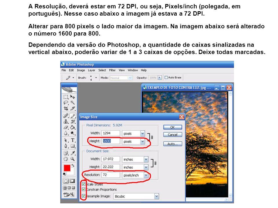 Alterar para 800 pixels o lado maior da imagem. Na imagem abaixo será alterado o número 1600 para 800. A Resolução, deverá estar em 72 DPI, ou seja, P