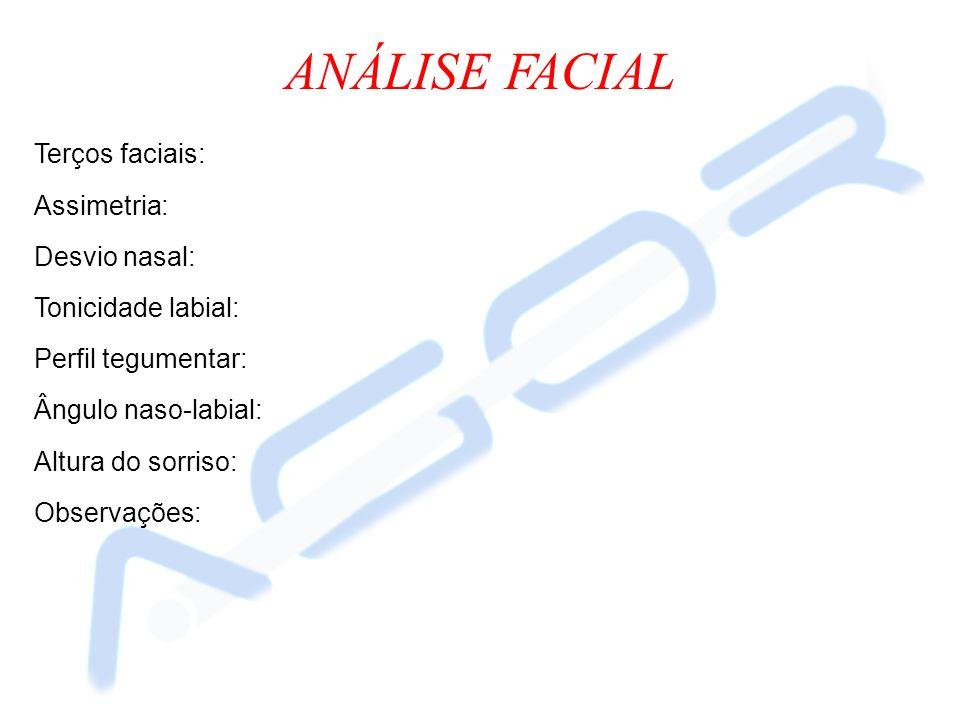 ANÁLISE FACIAL Terços faciais: Assimetria: Desvio nasal: Tonicidade labial: Perfil tegumentar: Ângulo naso-labial: Altura do sorriso: Observações: