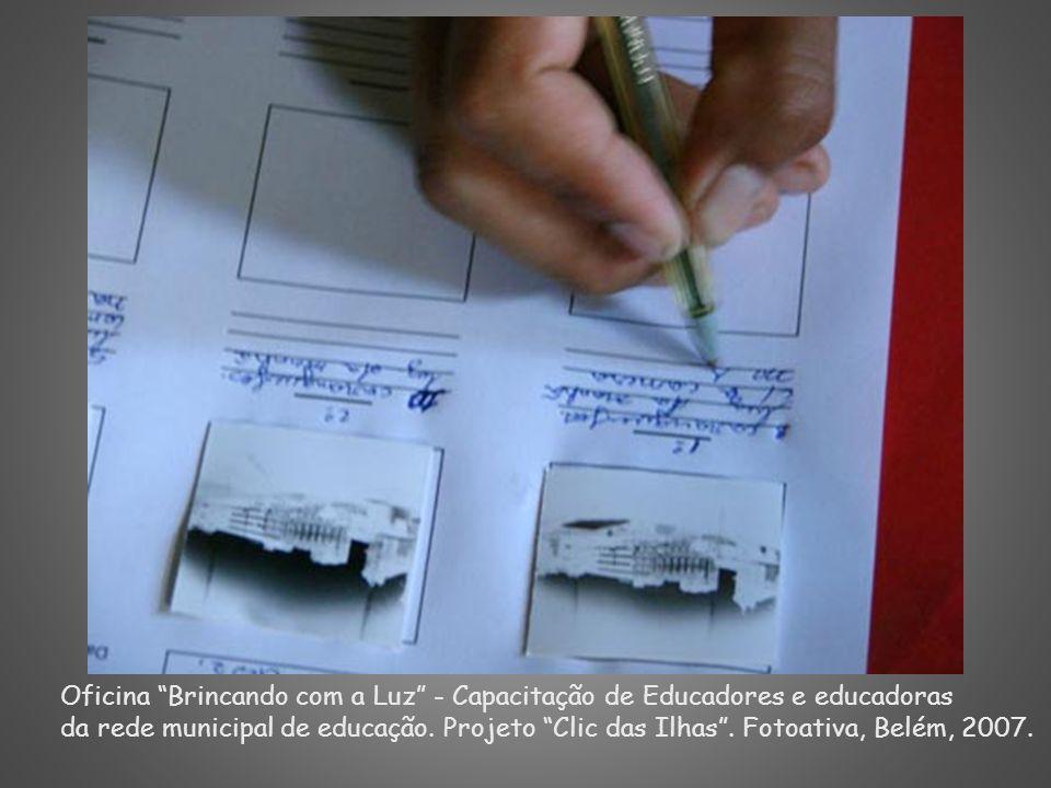 Oficina Brincando com a Luz - Capacitação de Educadores e educadoras da rede municipal de educação. Projeto Clic das Ilhas. Fotoativa, Belém, 2007.