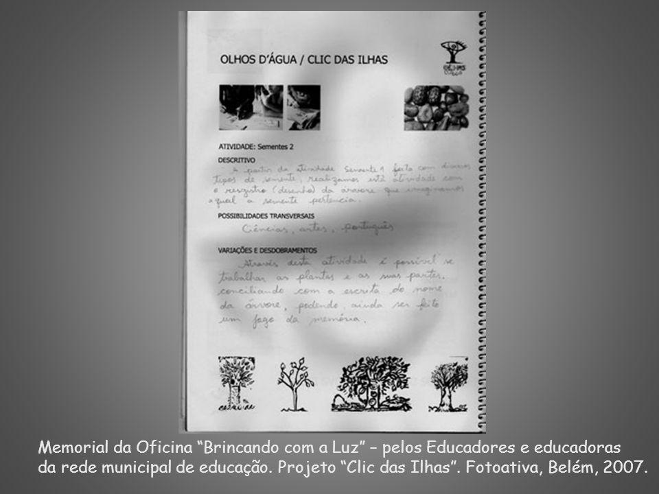 Memorial da Oficina Brincando com a Luz – pelos Educadores e educadoras da rede municipal de educação. Projeto Clic das Ilhas. Fotoativa, Belém, 2007.