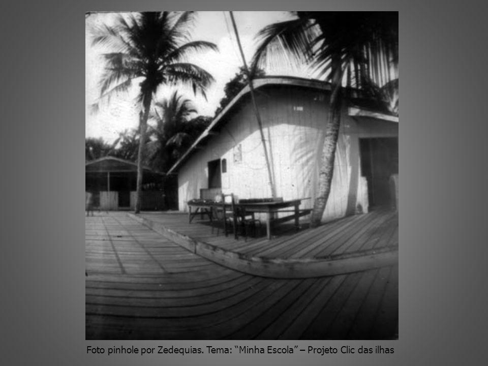 Foto pinhole por Zedequias. Tema: Minha Escola – Projeto Clic das ilhas