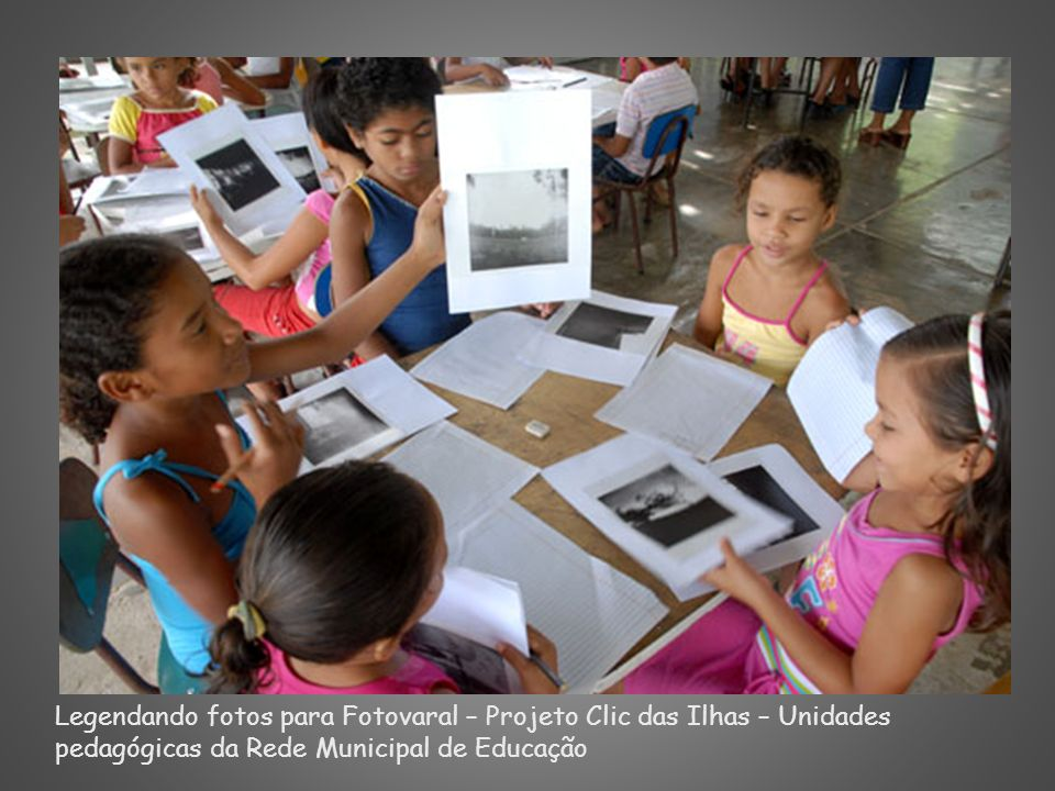 Legendando fotos para Fotovaral – Projeto Clic das Ilhas – Unidades pedagógicas da Rede Municipal de Educação
