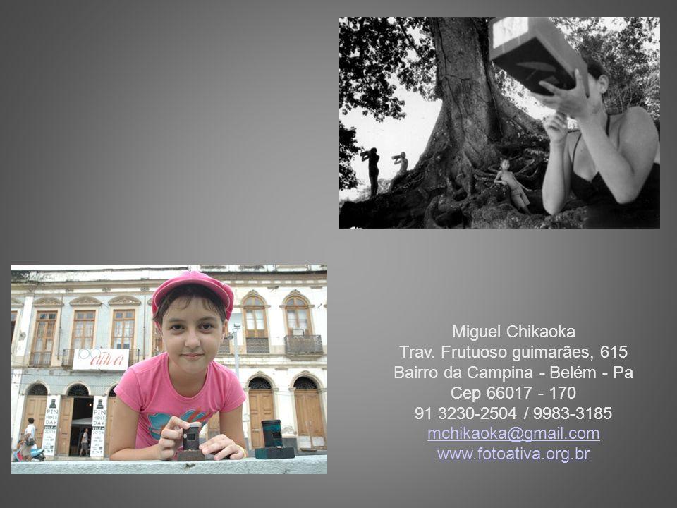 Miguel Chikaoka Trav. Frutuoso guimarães, 615 Bairro da Campina - Belém - Pa Cep 66017 - 170 91 3230-2504 / 9983-3185 mchikaoka@gmail.com www.fotoativ