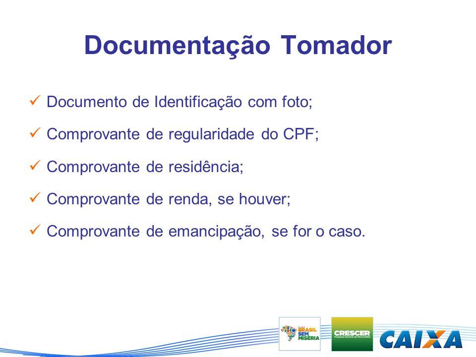 Documentação Tomador Documento de Identificação com foto; Comprovante de regularidade do CPF; Comprovante de residência; Comprovante de renda, se houver; Comprovante de emancipação, se for o caso.