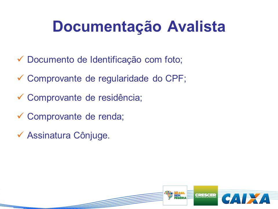 Documentação Avalista Documento de Identificação com foto; Comprovante de regularidade do CPF; Comprovante de residência; Comprovante de renda; Assinatura Cônjuge.