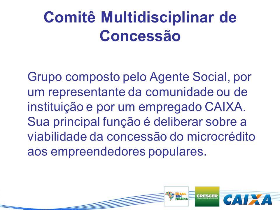 Comitê Multidisciplinar de Concessão Grupo composto pelo Agente Social, por um representante da comunidade ou de instituição e por um empregado CAIXA.
