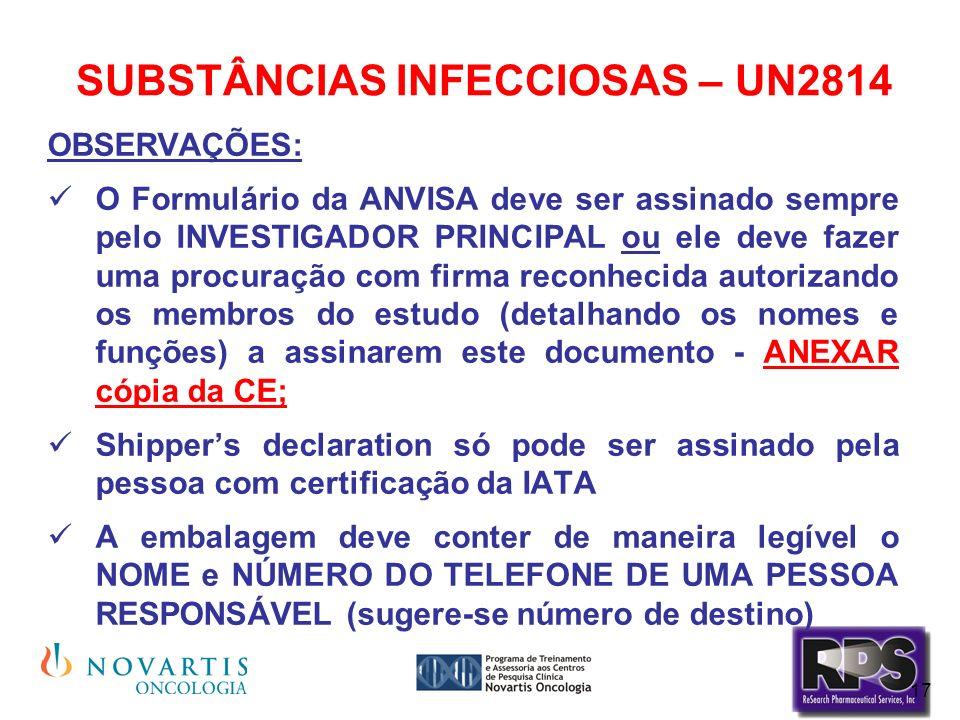 17 SUBSTÂNCIAS INFECCIOSAS – UN2814 OBSERVAÇÕES: O Formulário da ANVISA deve ser assinado sempre pelo INVESTIGADOR PRINCIPAL ou ele deve fazer uma pro