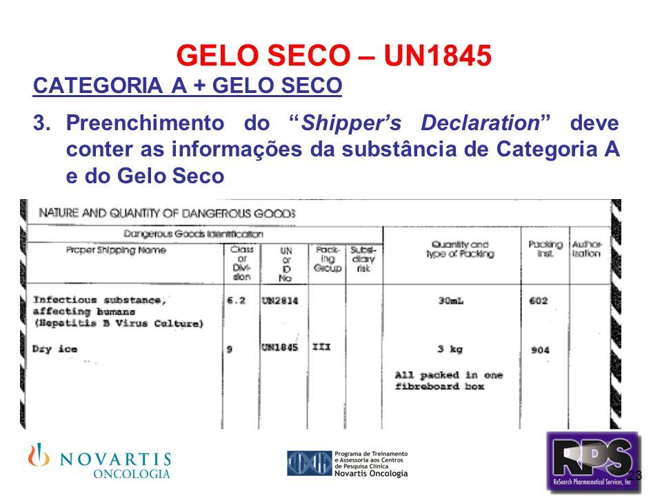 23 GELO SECO – UN1845 CATEGORIA A + GELO SECO Preenchimento do Shippers Declaration deve conter as informações da substância de Categoria A e do Gelo