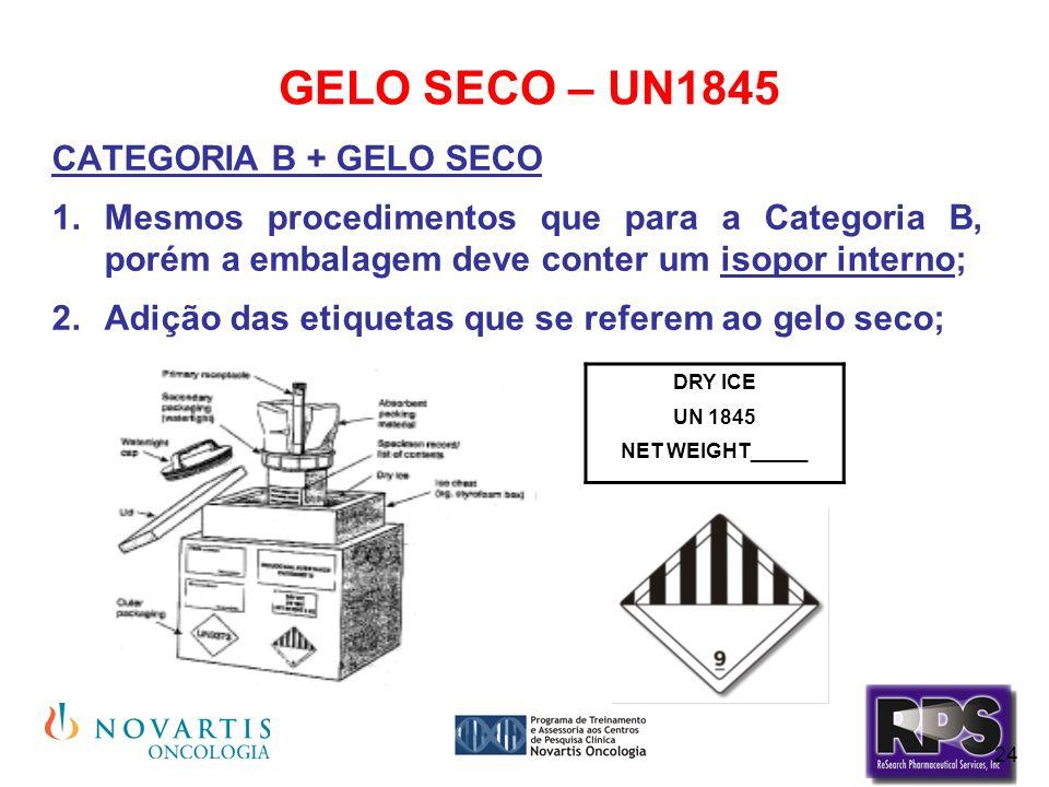 24 GELO SECO – UN1845 CATEGORIA B + GELO SECO Mesmos procedimentos que para a Categoria B, porém a embalagem deve conter um isopor interno; Adição das