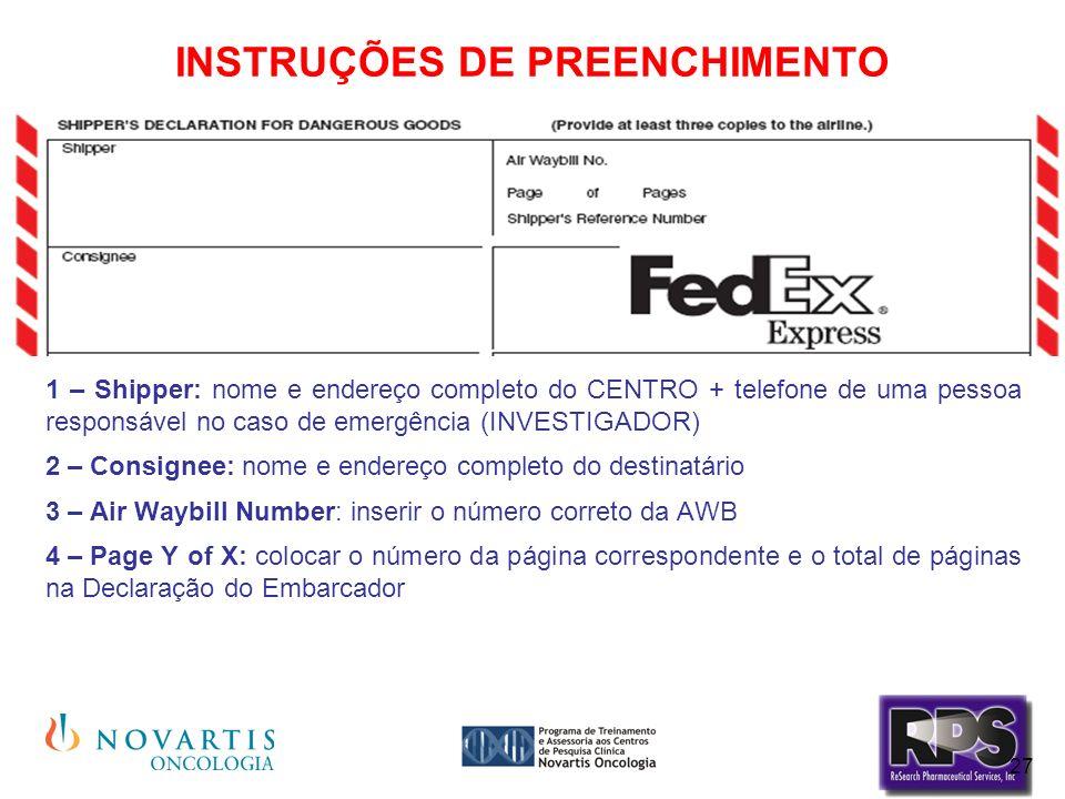 27 INSTRUÇÕES DE PREENCHIMENTO 1 – Shipper: nome e endereço completo do CENTRO + telefone de uma pessoa responsável no caso de emergência (INVESTIGADO