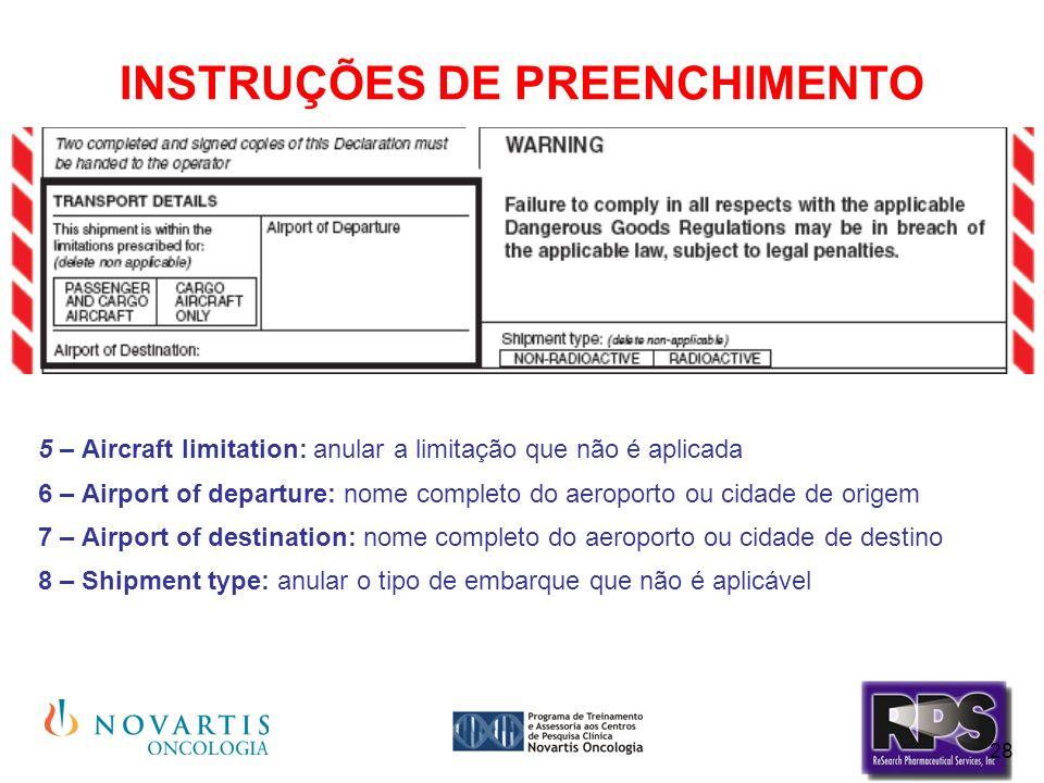 28 5 – Aircraft limitation: anular a limitação que não é aplicada 6 – Airport of departure: nome completo do aeroporto ou cidade de origem 7 – Airport