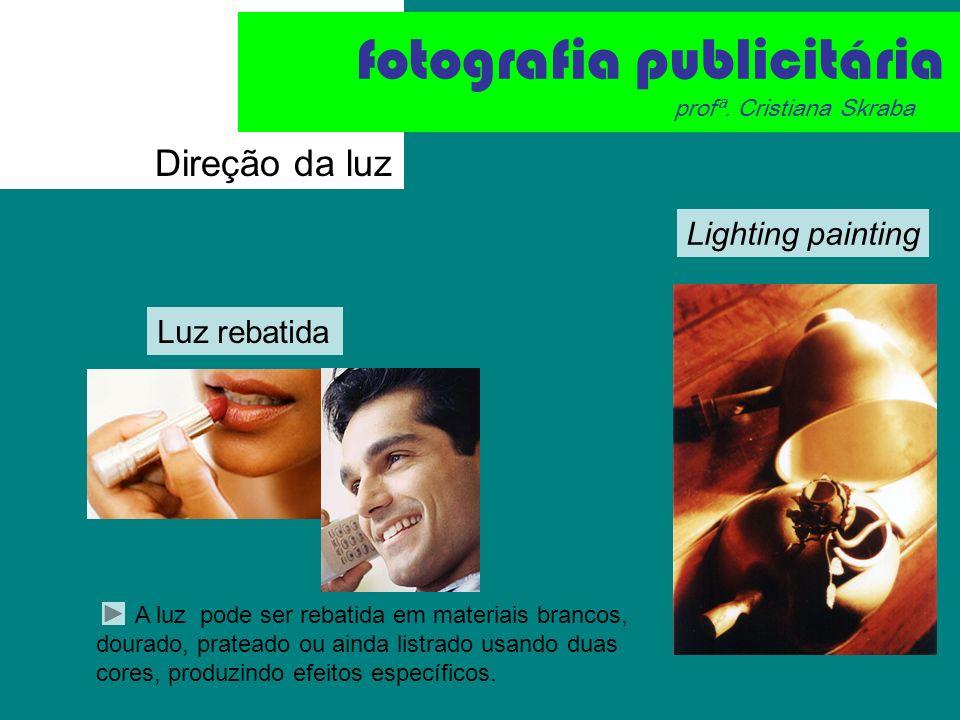 Direção da luz A luz pode ser rebatida em materiais brancos, dourado, prateado ou ainda listrado usando duas cores, produzindo efeitos específicos. Lu