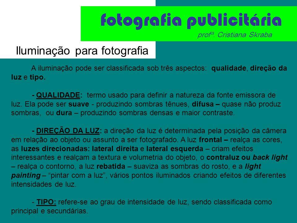 Iluminação para fotografia fotografia publicitária profª. Cristiana Skraba A iluminação pode ser classificada sob três aspectos: qualidade, direção da