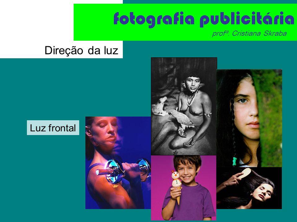Direção – luzes direcionadas Luz lateral direita Luz lateral esquerda fotografia publicitária profª.