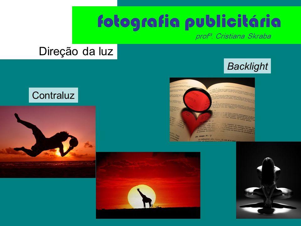 Direção da luz Backlight fotografia publicitária profª. Cristiana Skraba Contraluz