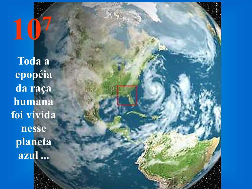 10 8 Agora vamos diminuir a velocidade de volta. Podemos novamente ver a nossa querida Terra.