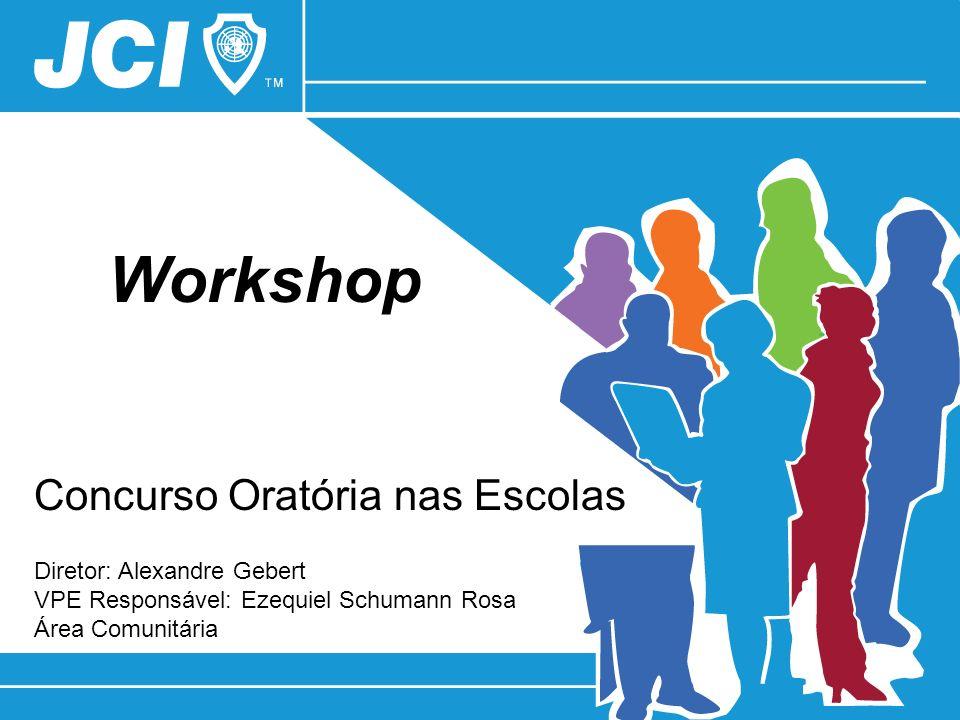 Concurso Oratória nas Escolas Workshop Diretor: Alexandre Gebert VPE Responsável: Ezequiel Schumann Rosa Área Comunitária