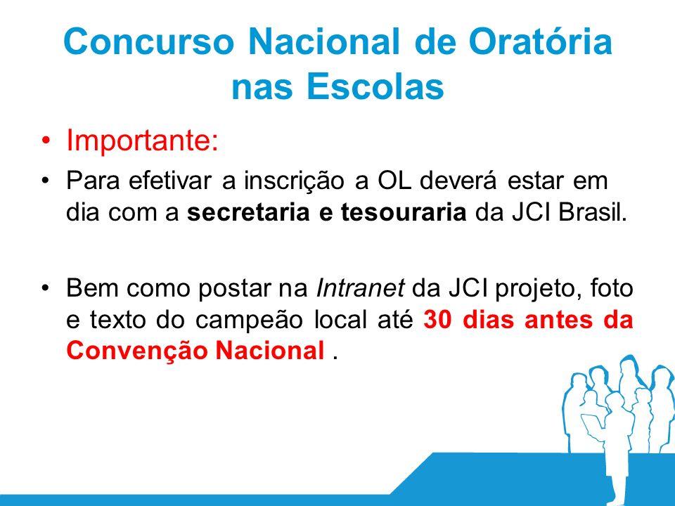 Concurso Nacional de Oratória nas Escolas Importante: Para efetivar a inscrição a OL deverá estar em dia com a secretaria e tesouraria da JCI Brasil.