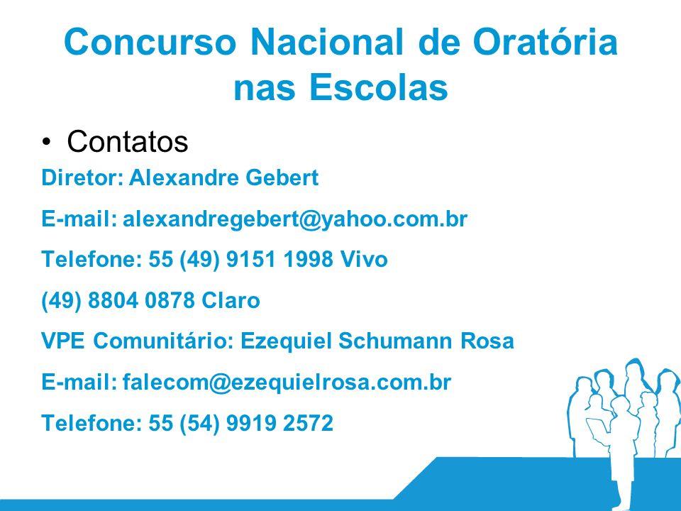 Concurso Nacional de Oratória nas Escolas Contatos Diretor: Alexandre Gebert E-mail: alexandregebert@yahoo.com.br Telefone: 55 (49) 9151 1998 Vivo (49) 8804 0878 Claro VPE Comunitário: Ezequiel Schumann Rosa E-mail: falecom@ezequielrosa.com.br Telefone: 55 (54) 9919 2572